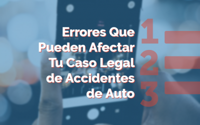 Errores Que Pueden Afectar Tu Caso Legal de Accidentes de Auto